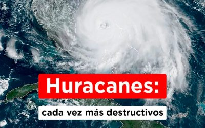 Huracanes: Cada vez más destructivos